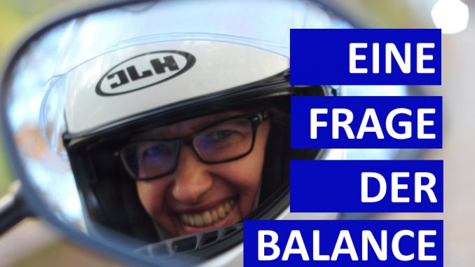 Gleichgewicht is eine Frage der Balance und Thema in Sabines Motorradkolumne